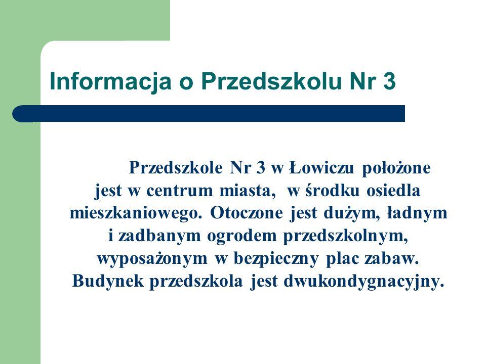 Informacja o Przedszkolu Nr 3 Przedszkole Nr 3 w Łowiczu położone jest w centrum miasta, w środku osiedla mieszkaniowego. Otoczone jest dużym, ładnym