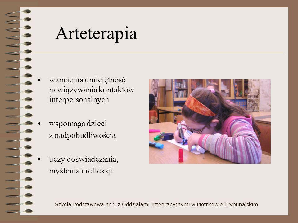 Szkoła Podstawowa nr 5 z Oddziałami Integracyjnymi w Piotrkowie Trybunalskim wzmacnia umiejętność nawiązywania kontaktów interpersonalnych wspomaga dzieci z nadpobudliwością uczy doświadczania, myślenia i refleksji Arteterapia