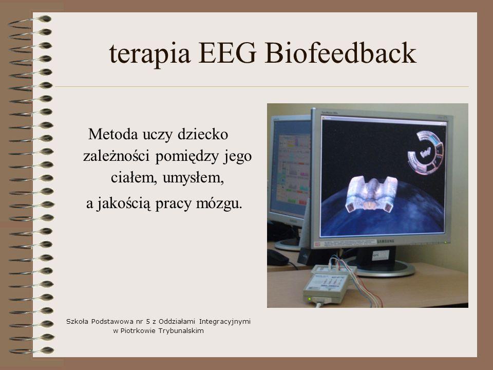 terapia EEG Biofeedback Metoda uczy dziecko zależności pomiędzy jego ciałem, umysłem, a jakością pracy mózgu.