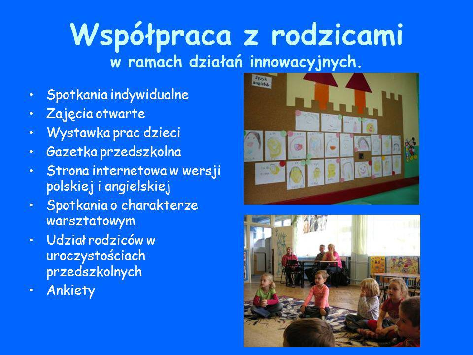 Współpraca z rodzicami w ramach działań innowacyjnych. Spotkania indywidualne Zajęcia otwarte Wystawka prac dzieci Gazetka przedszkolna Strona interne