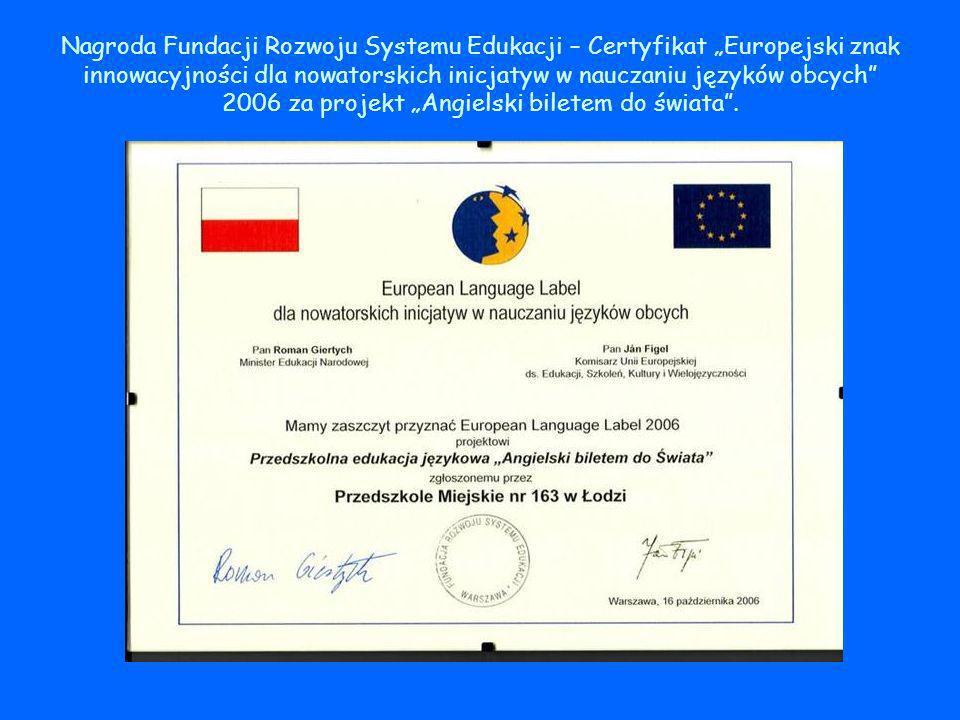 Nagroda Fundacji Rozwoju Systemu Edukacji – Certyfikat Europejski znak innowacyjności dla nowatorskich inicjatyw w nauczaniu języków obcych 2006 za projekt Angielski biletem do świata.