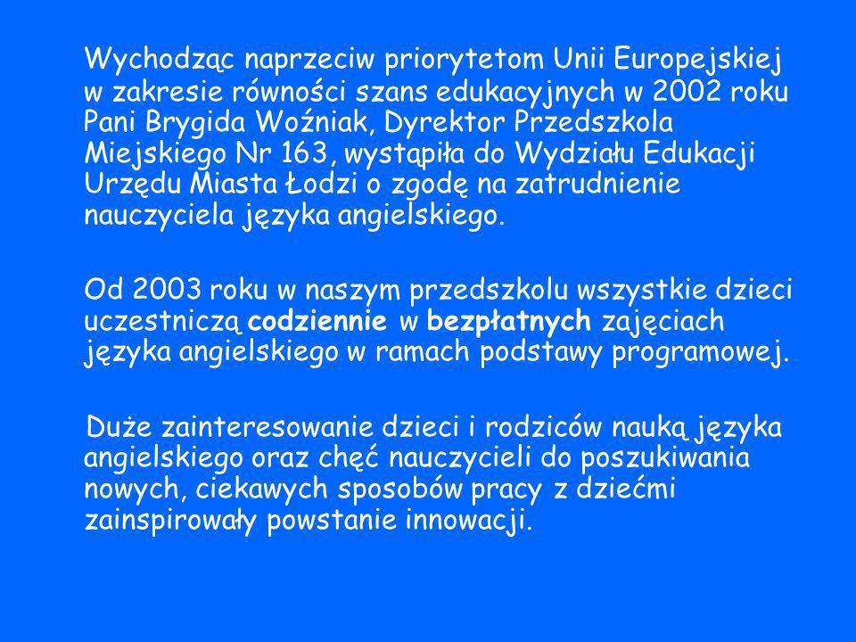 Wychodząc naprzeciw priorytetom Unii Europejskiej w zakresie równości szans edukacyjnych w 2002 roku Pani Brygida Woźniak, Dyrektor Przedszkola Miejsk