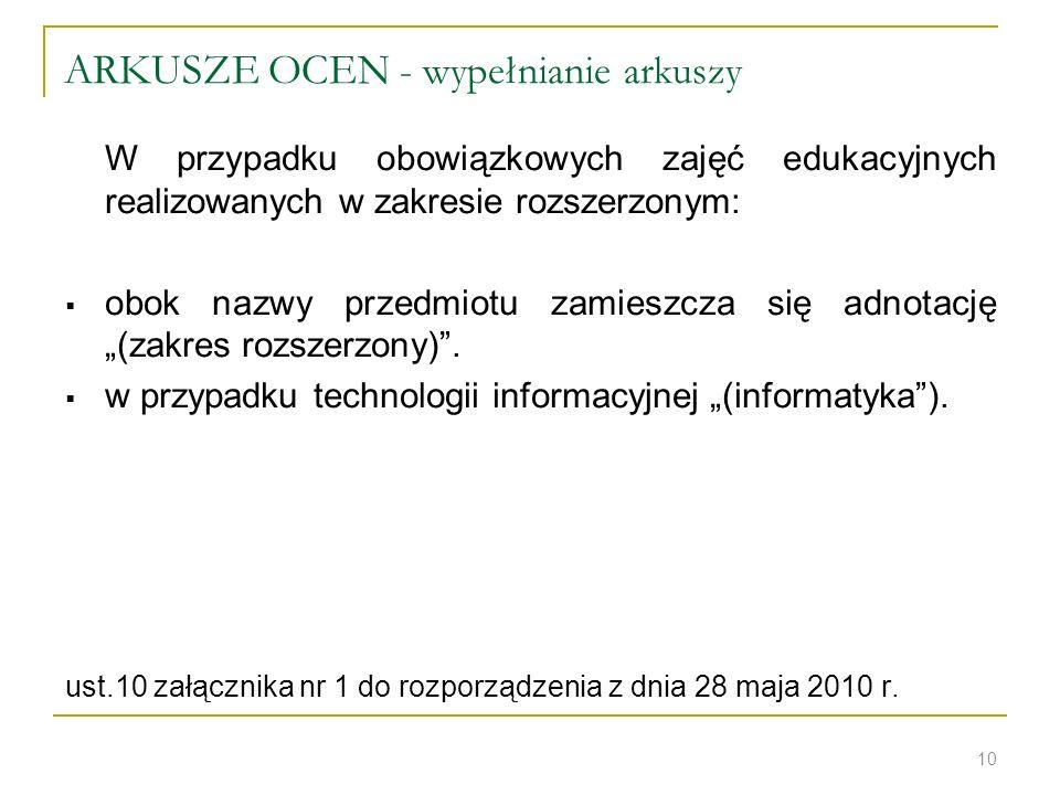 ARKUSZE OCEN - wypełnianie arkuszy W przypadku obowiązkowych zajęć edukacyjnych realizowanych w zakresie rozszerzonym: obok nazwy przedmiotu zamieszcz