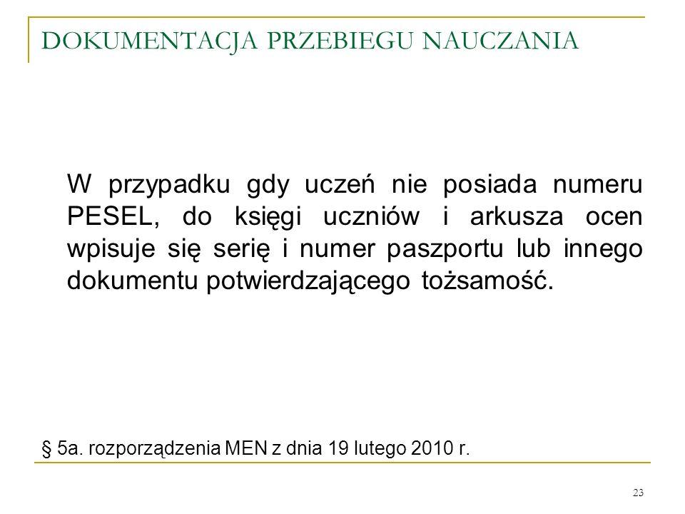 DOKUMENTACJA PRZEBIEGU NAUCZANIA W przypadku gdy uczeń nie posiada numeru PESEL, do księgi uczniów i arkusza ocen wpisuje się serię i numer paszportu