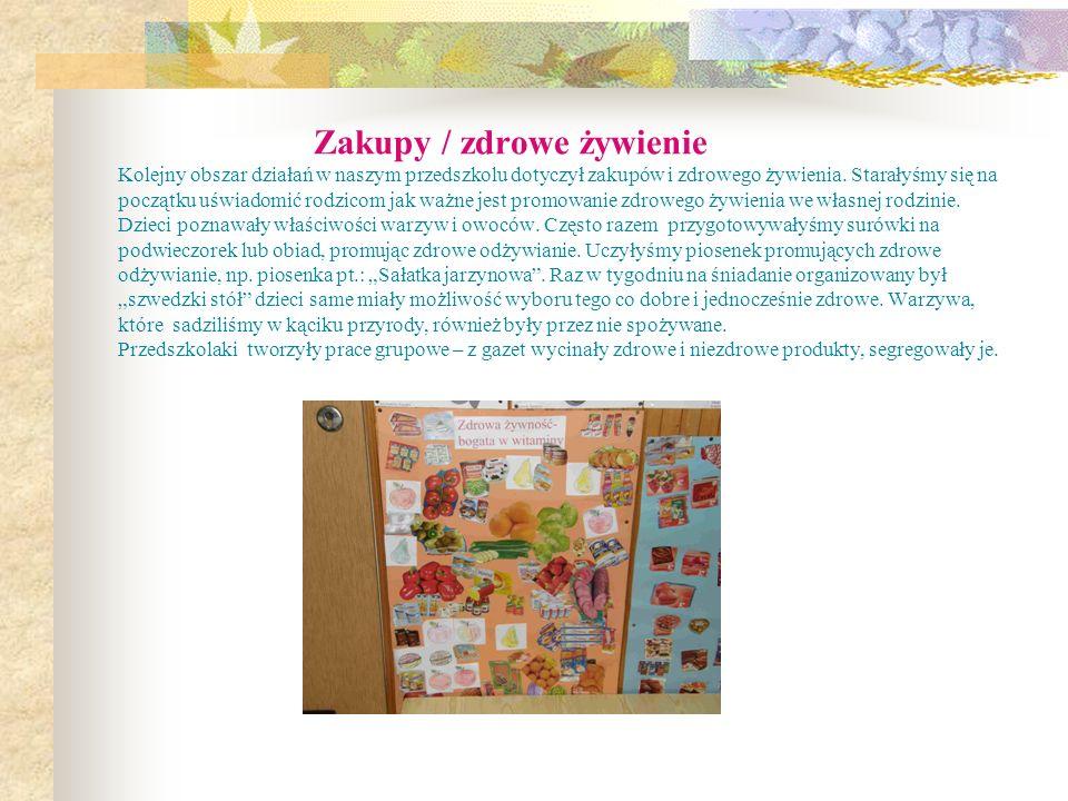 Zakupy / zdrowe żywienie Kolejny obszar działań w naszym przedszkolu dotyczył zakupów i zdrowego żywienia. Starałyśmy się na początku uświadomić rodzi