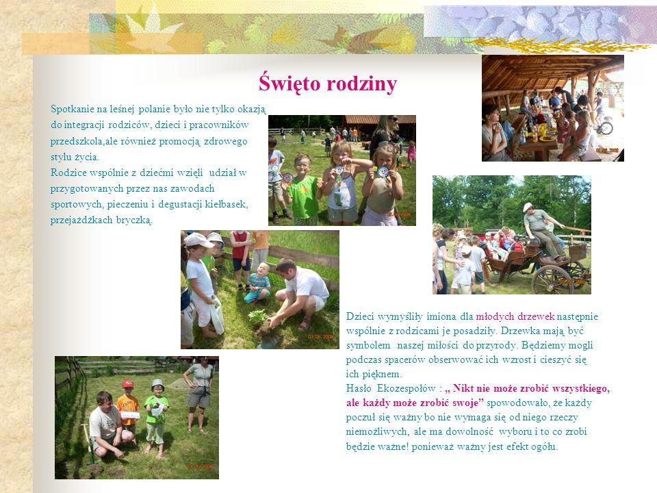 Święto rodziny Spotkanie na leśnej polanie było nie tylko okazją do integracji rodziców, dzieci i pracowników przedszkola,ale również promocją zdroweg