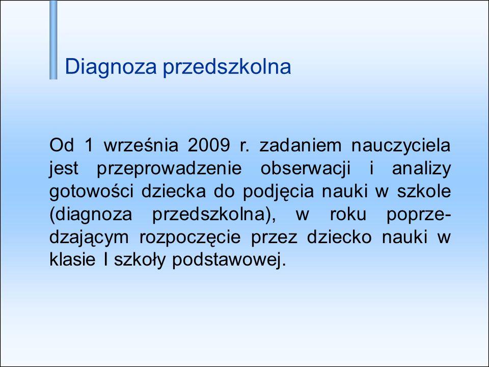 Diagnoza przedszkolna Od 1 września 2009 r. zadaniem nauczyciela jest przeprowadzenie obserwacji i analizy gotowości dziecka do podjęcia nauki w szkol
