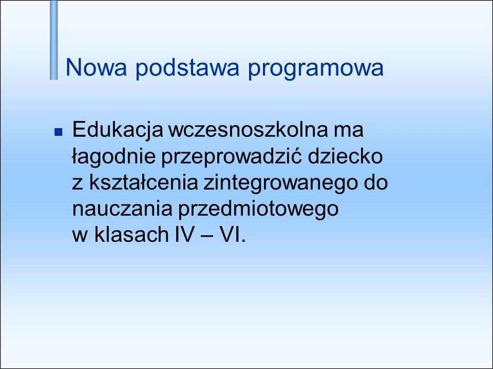 Edukacja wczesnoszkolna ma łagodnie przeprowadzić dziecko z kształcenia zintegrowanego do nauczania przedmiotowego w klasach IV – VI. Nowa podstawa pr