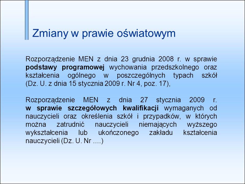 Zmiany w prawie oświatowym Rozporządzenie MEN z dnia 23 grudnia 2008 r. w sprawie podstawy programowej wychowania przedszkolnego oraz kształcenia ogól