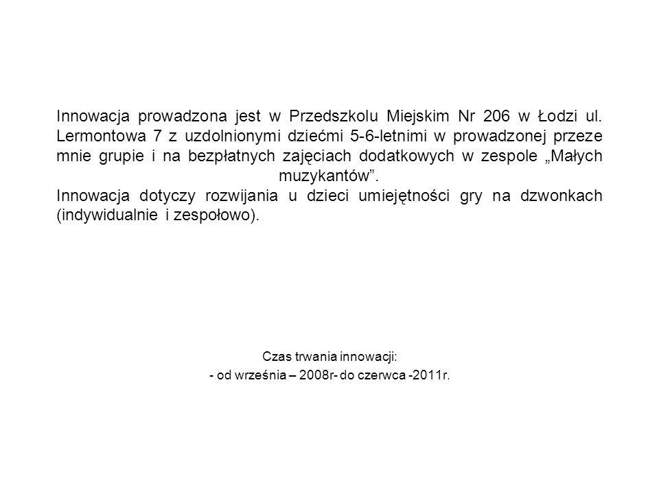 Innowacja prowadzona jest w Przedszkolu Miejskim Nr 206 w Łodzi ul. Lermontowa 7 z uzdolnionymi dziećmi 5-6-letnimi w prowadzonej przeze mnie grupie i