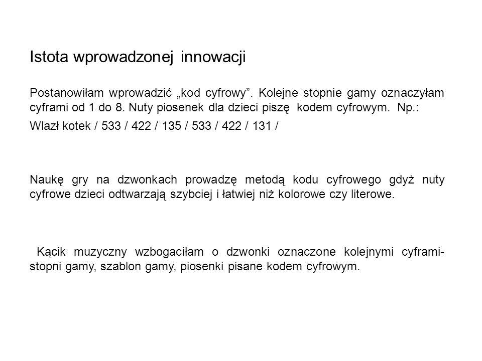 Istota wprowadzonej innowacji Postanowiłam wprowadzić kod cyfrowy. Kolejne stopnie gamy oznaczyłam cyframi od 1 do 8. Nuty piosenek dla dzieci piszę k