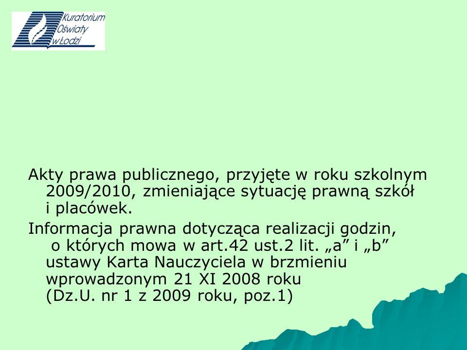 Akty prawa publicznego, przyjęte w roku szkolnym 2009/2010, zmieniające sytuację prawną szkół i placówek. Informacja prawna dotycząca realizacji godzi