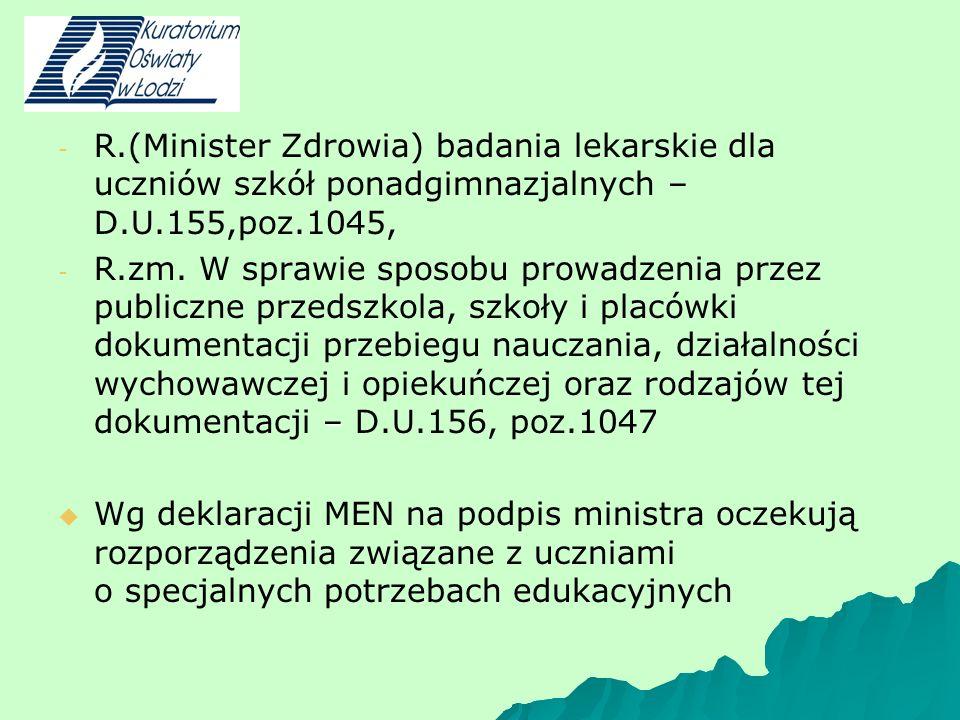 - - R.(Minister Zdrowia) badania lekarskie dla uczniów szkół ponadgimnazjalnych – D.U.155,poz.1045, - – - R.zm.