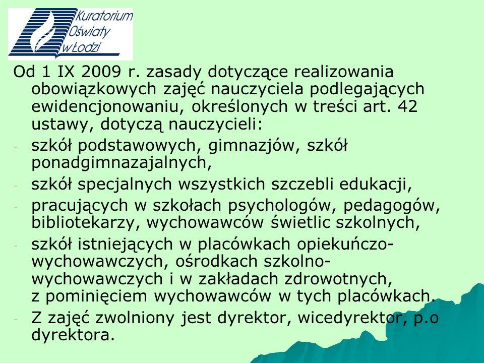 Od 1 IX 2009 r. zasady dotyczące realizowania obowiązkowych zajęć nauczyciela podlegających ewidencjonowaniu, określonych w treści art. 42 ustawy, dot