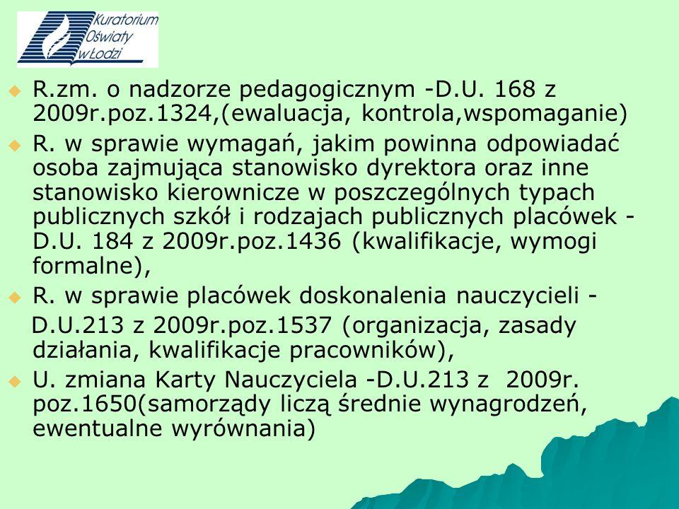 R.zm. o nadzorze pedagogicznym -D.U. 168 z 2009r.poz.1324,(ewaluacja, kontrola,wspomaganie) - R. w sprawie wymagań, jakim powinna odpowiadać osoba zaj