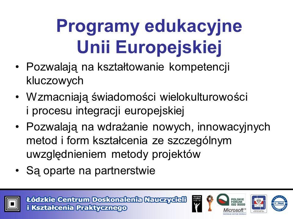 Programy edukacyjne Unii Europejskiej Pozwalają na kształtowanie kompetencji kluczowych Wzmacniają świadomości wielokulturowości i procesu integracji