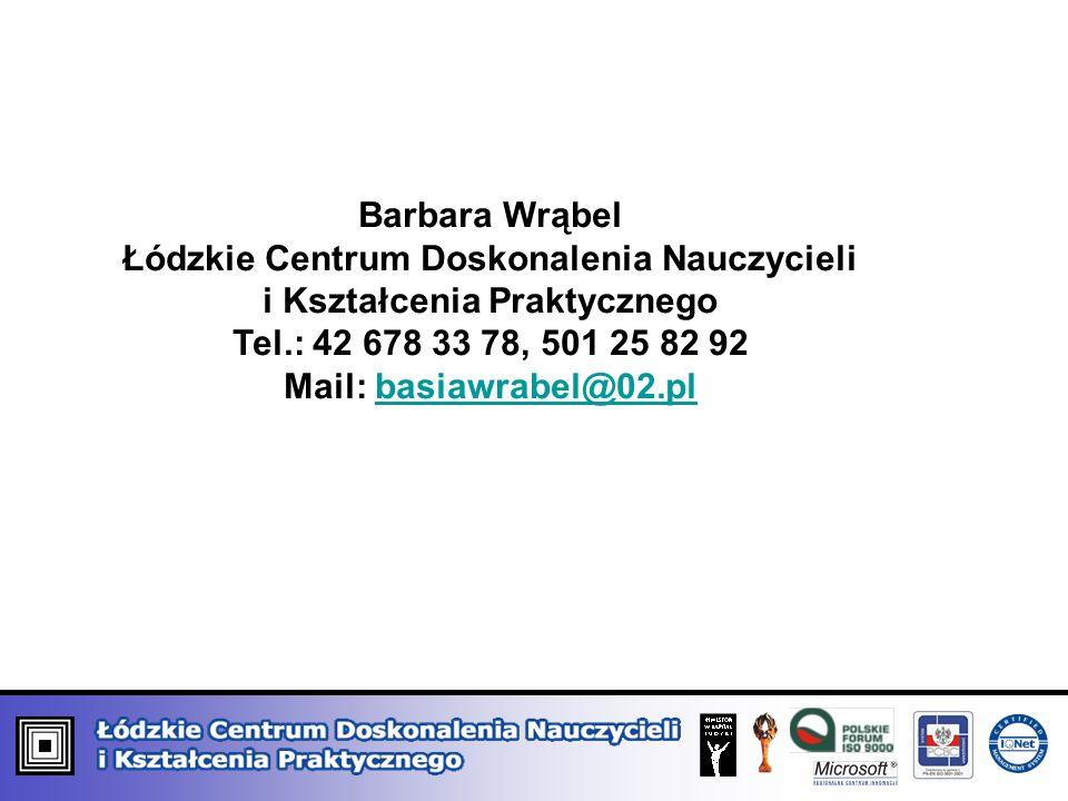 Barbara Wrąbel Łódzkie Centrum Doskonalenia Nauczycieli i Kształcenia Praktycznego Tel.: 42 678 33 78, 501 25 82 92 Mail: basiawrabel@02.plbasiawrabel