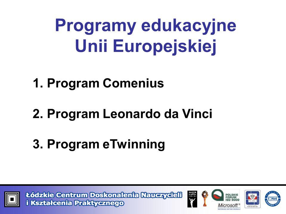 Programy edukacyjne Unii Europejskiej 1. Program Comenius 2. Program Leonardo da Vinci 3. Program eTwinning