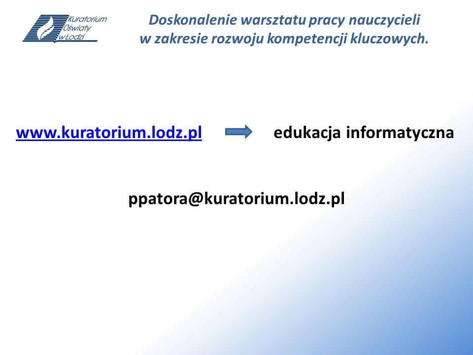 Doskonalenie warsztatu pracy nauczycieli w zakresie rozwoju kompetencji kluczowych. www.kuratorium.lodz.plwww.kuratorium.lodz.pl edukacja informatyczn