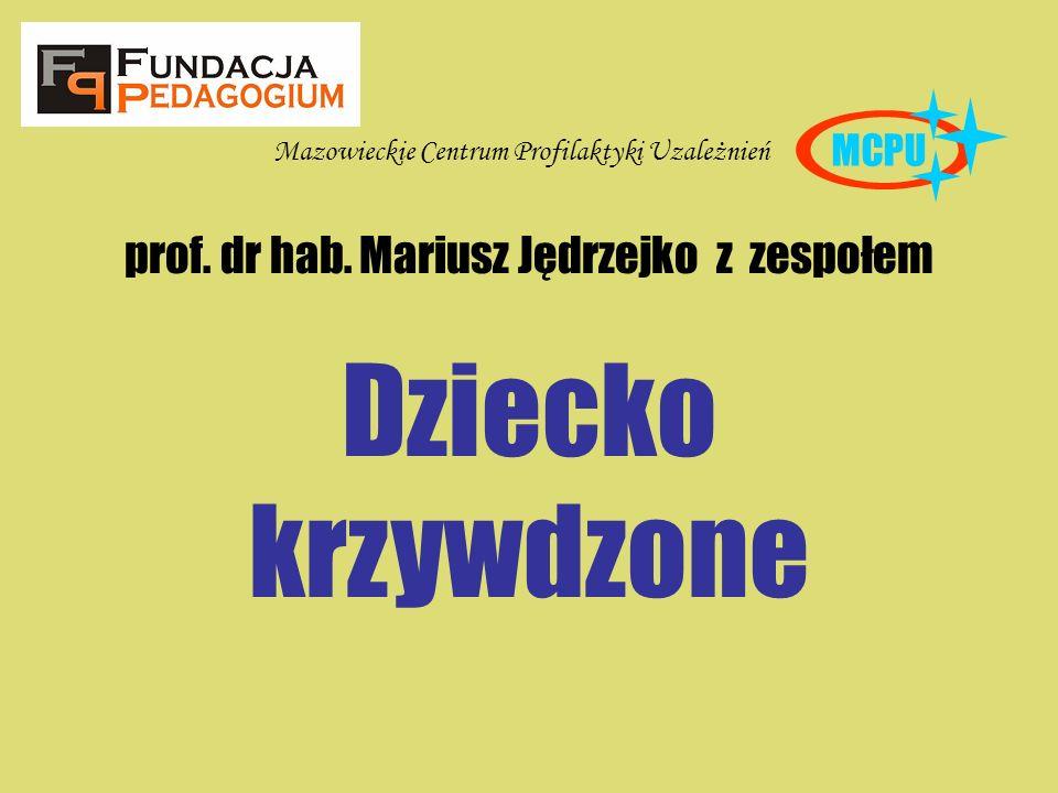 MCPU Mazowieckie Centrum Profilaktyki Uzależnień prof. dr hab. Mariusz Jędrzejko z zespołem Dziecko krzywdzone