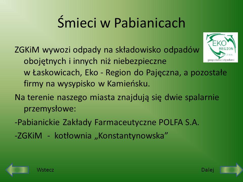 Śmieci w Pabianicach ZGKiM wywozi odpady na składowisko odpadów obojętnych i innych niż niebezpieczne w Łaskowicach, Eko - Region do Pajęczna, a pozos
