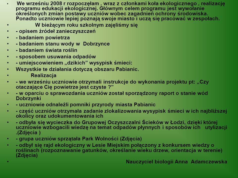 We wrześniu 2008 r rozpoczęłam, wraz z członkami koła ekologicznego, realizację programu edukacji ekologicznej. Głównym celem programu jest wywołanie