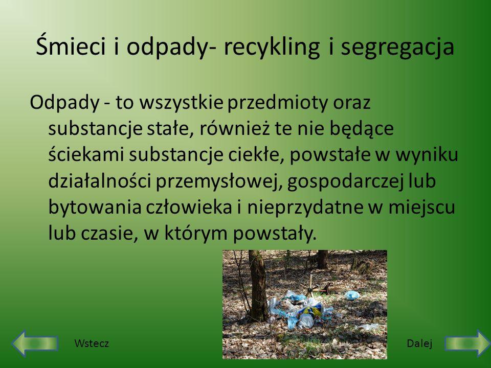 Śmieci i odpady- recykling i segregacja Odpady - to wszystkie przedmioty oraz substancje stałe, również te nie będące ściekami substancje ciekłe, pows