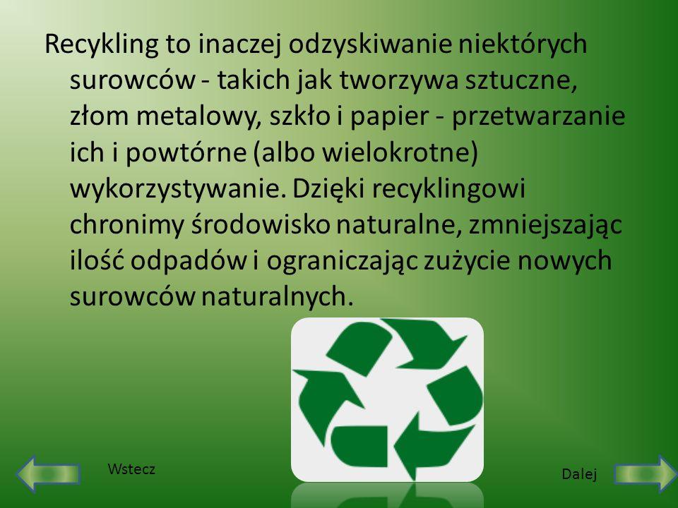Recykling to inaczej odzyskiwanie niektórych surowców - takich jak tworzywa sztuczne, złom metalowy, szkło i papier - przetwarzanie ich i powtórne (al