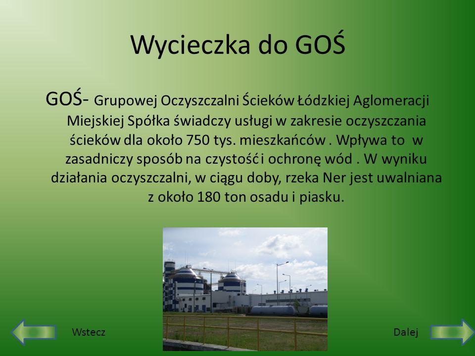 Wycieczka do GOŚ GOŚ- Grupowej Oczyszczalni Ścieków Łódzkiej Aglomeracji Miejskiej Spółka świadczy usługi w zakresie oczyszczania ścieków dla około 75