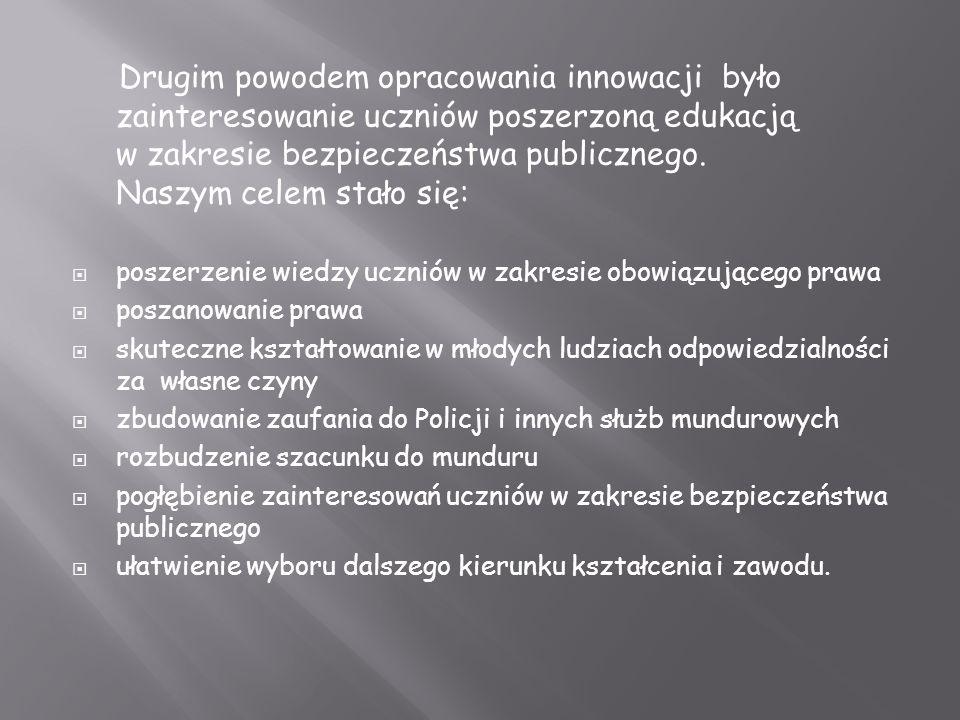 Drugim powodem opracowania innowacji było zainteresowanie uczniów poszerzoną edukacją w zakresie bezpieczeństwa publicznego.