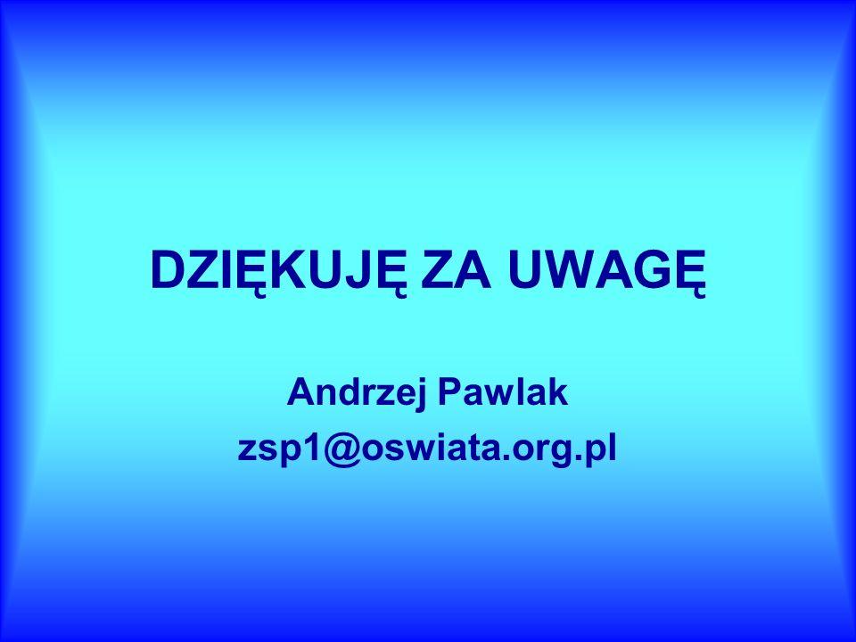DZIĘKUJĘ ZA UWAGĘ Andrzej Pawlak zsp1@oswiata.org.pl