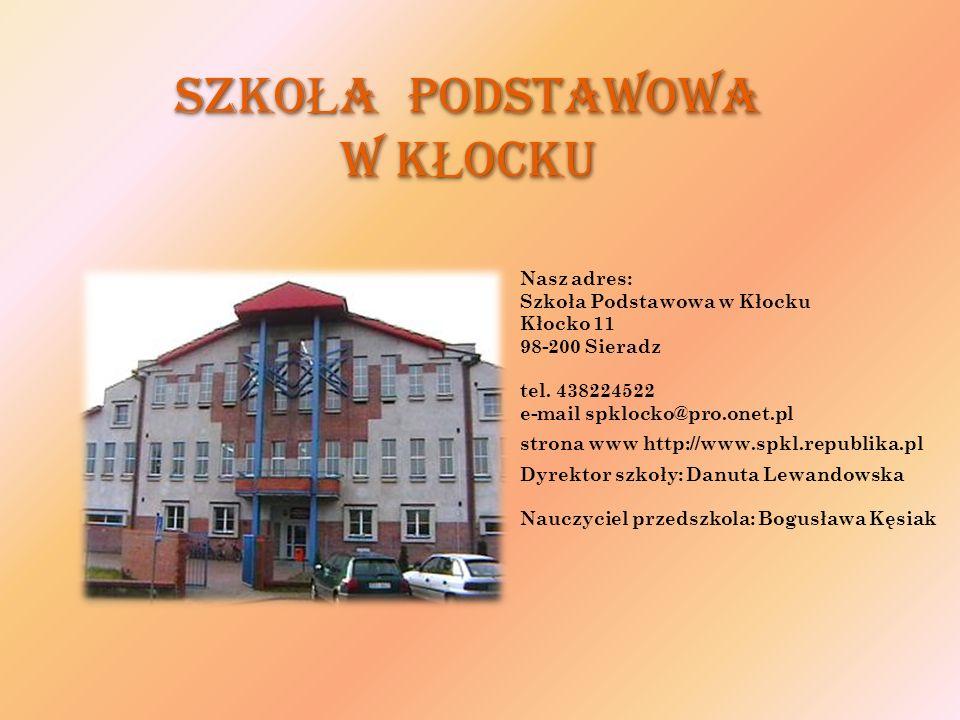 Szko Ł a Podstawowa w K Ł ocku Nasz adres: Szkoła Podstawowa w Kłocku Kłocko 11 98-200 Sieradz tel. 438224522 e-mail spklocko@pro.onet.pl strona www h