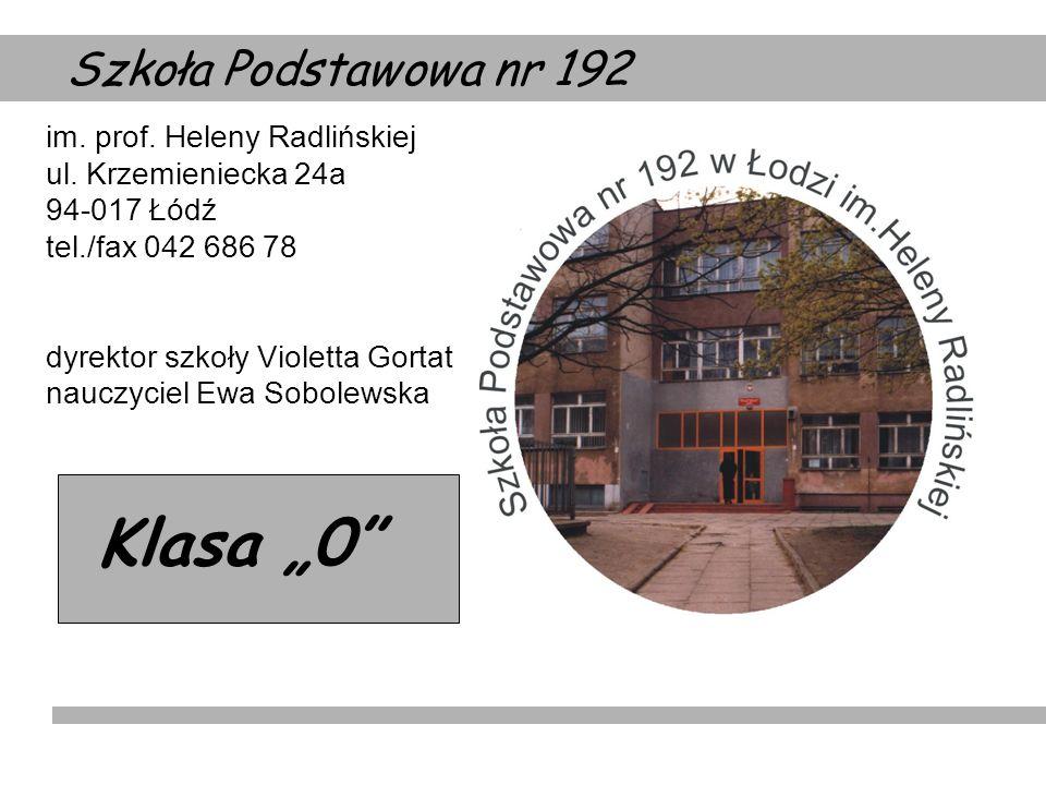 im. prof. Heleny Radlińskiej ul. Krzemieniecka 24a 94-017 Łódź tel./fax 042 686 78 dyrektor szkoły Violetta Gortat nauczyciel Ewa Sobolewska Szkoła Po