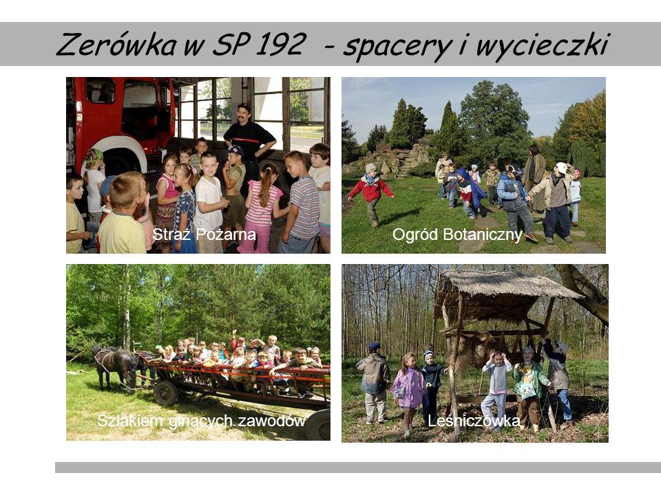Zerówka w SP 192 - spacery i wycieczki LeśniczówkaSzlakiem ginących zawodów Ogród BotanicznyStraż Pożarna