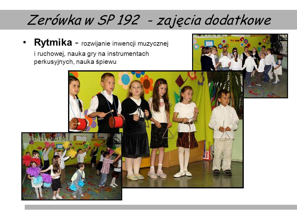 Rytmika - rozwijanie inwencji muzycznej i ruchowej, nauka gry na instrumentach perkusyjnych, nauka śpiewu Zerówka w SP 192 - zajęcia dodatkowe