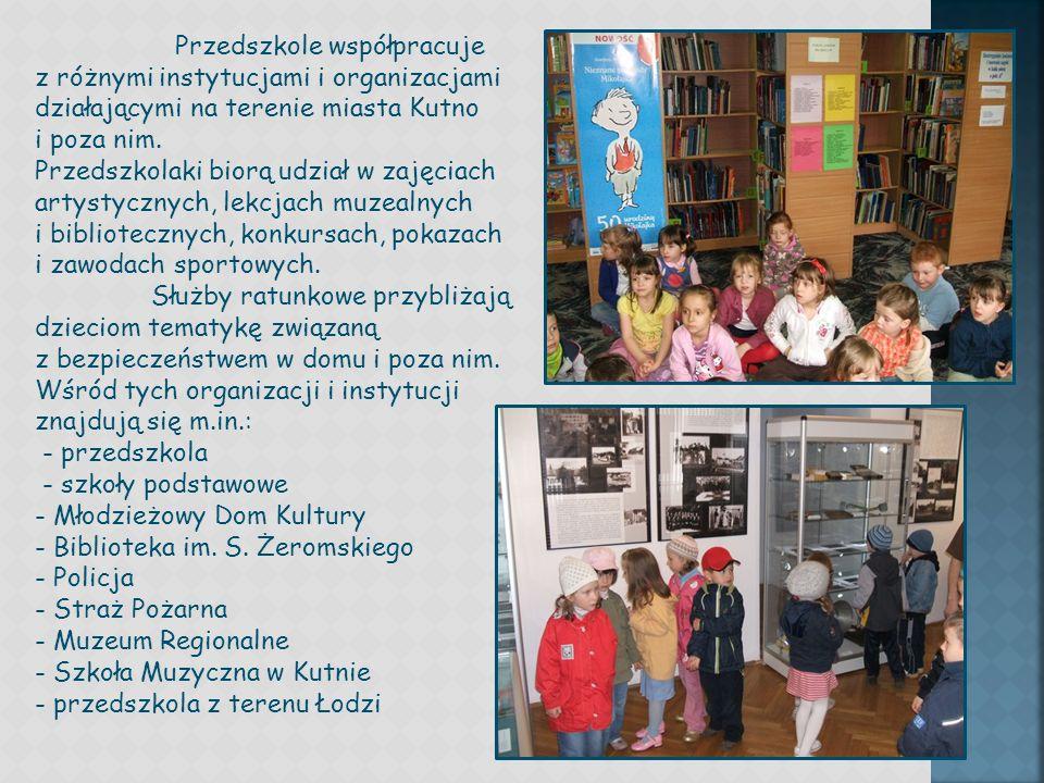 Przedszkole współpracuje z różnymi instytucjami i organizacjami działającymi na terenie miasta Kutno i poza nim.
