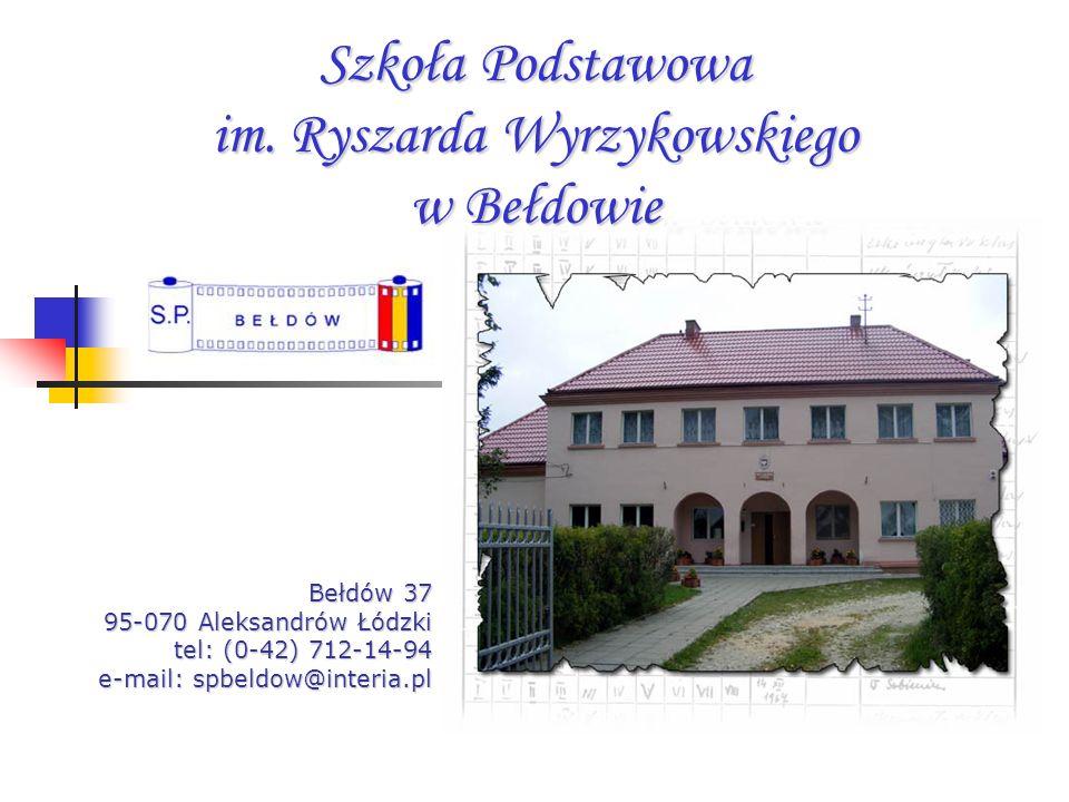 Szkoła Podstawowa im. Ryszarda Wyrzykowskiego w Bełdowie Bełdów 37 95-070 Aleksandrów Łódzki tel: (0-42) 712-14-94 e-mail: spbeldow@interia.pl