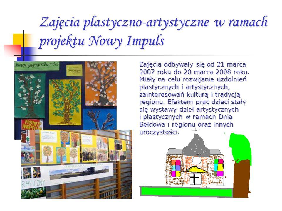 Zajęcia plastyczno-artystyczne w ramach projektu Nowy Impuls Zajęcia odbywały się od 21 marca 2007 roku do 20 marca 2008 roku. Miały na celu rozwijani