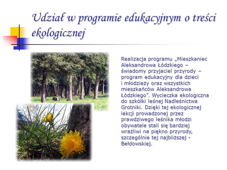 Udział w programie edukacyjnym o treści ekologicznej Realizacja programu Mieszkaniec Aleksandrowa Łódzkiego – świadomy przyjaciel przyrody – program e