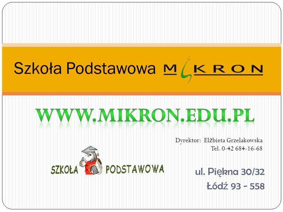 ul. Pi ę kna 30/32 Łód ź 93 - 558 Szkoła Podstawowa Dyrektor: El ż bieta Grzelakowska Tel. 0-42 684-16-68