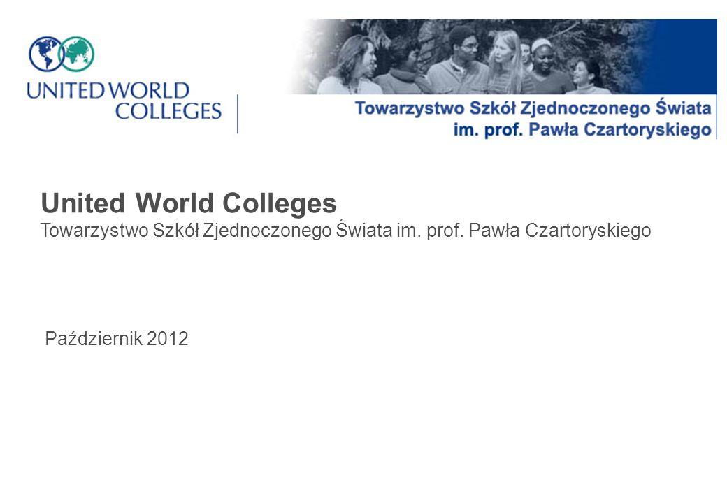 United World Colleges Towarzystwo Szkół Zjednoczonego Świata im. prof. Pawła Czartoryskiego Październik 2012