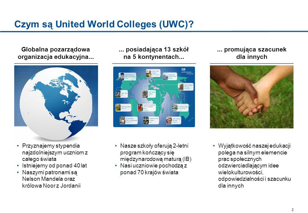 2 Czym są United World Colleges (UWC)? Globalna pozarządowa organizacja edukacyjna... Przyznajemy stypendia najzdolniejszym uczniom z całego świata Is