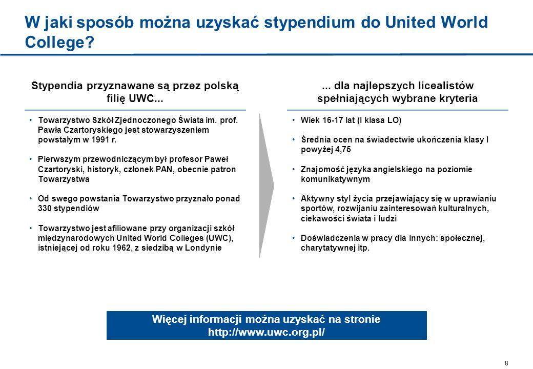 8 W jaki sposób można uzyskać stypendium do United World College? Stypendia przyznawane są przez polską filię UWC... Towarzystwo Szkół Zjednoczonego Ś