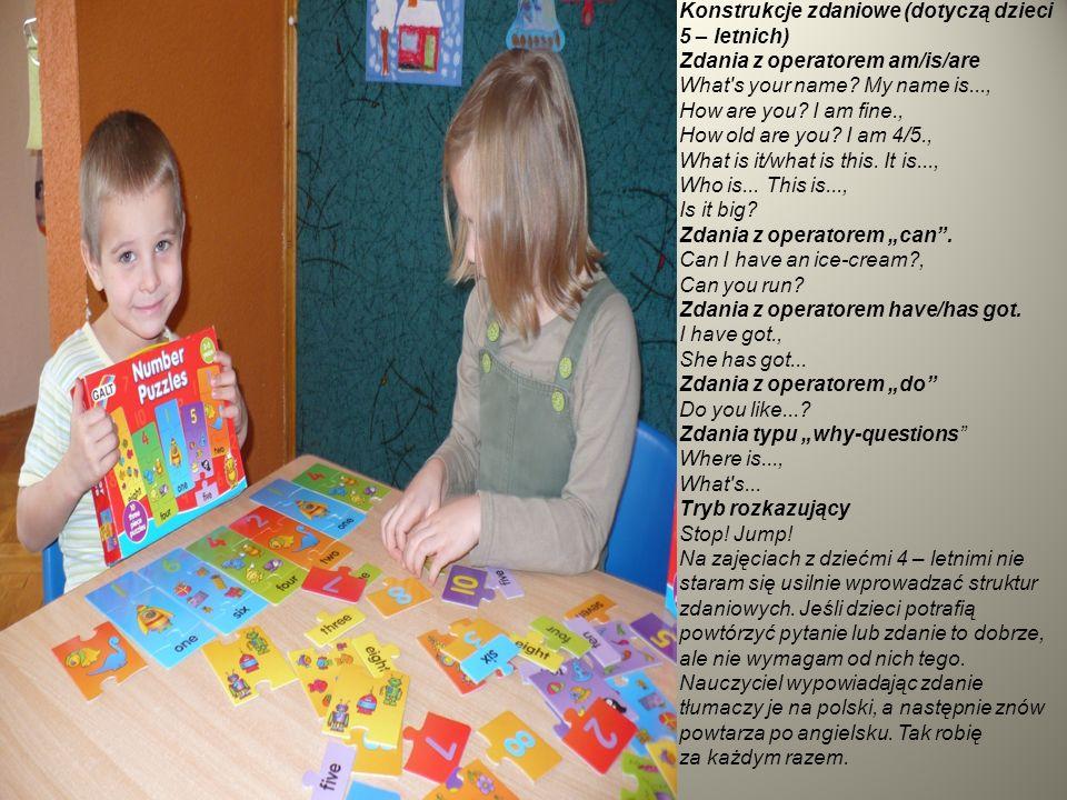 Konstrukcje zdaniowe (dotyczą dzieci 5 – letnich) Zdania z operatorem am/is/are What's your name? My name is..., How are you? I am fine., How old are