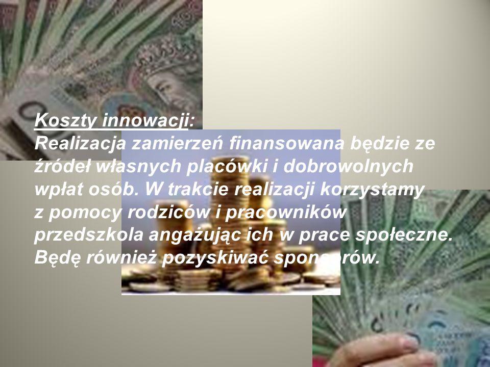 Koszty innowacji: Realizacja zamierzeń finansowana będzie ze źródeł własnych placówki i dobrowolnych wpłat osób. W trakcie realizacji korzystamy z pom