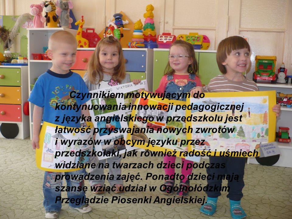 Czynnikiem motywującym do kontynuowania innowacji pedagogicznej z języka angielskiego w przedszkolu jest łatwość przyswajania nowych zwrotów i wyrazów