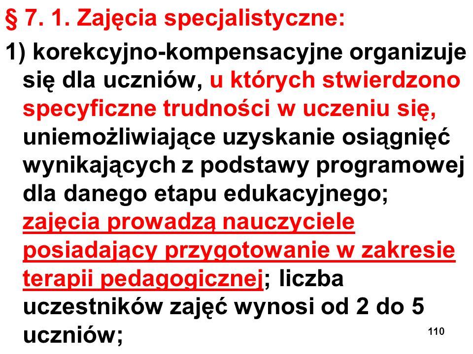 § 7. 1. Zajęcia specjalistyczne: 1) korekcyjno-kompensacyjne organizuje się dla uczniów, u których stwierdzono specyficzne trudności w uczeniu się, un