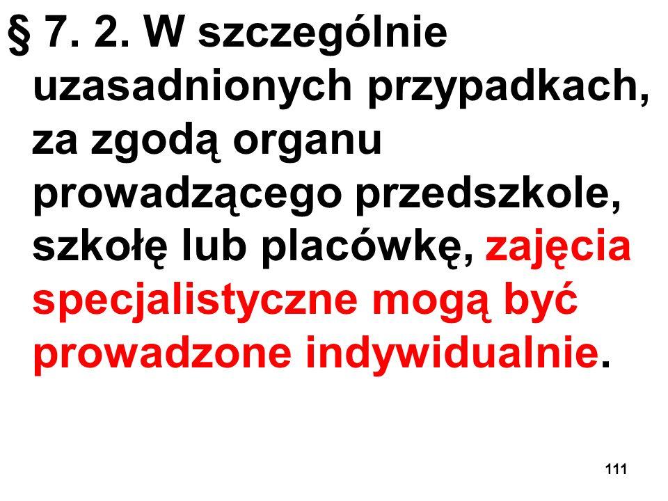 § 7. 2. W szczególnie uzasadnionych przypadkach, za zgodą organu prowadzącego przedszkole, szkołę lub placówkę, zajęcia specjalistyczne mogą być prowa