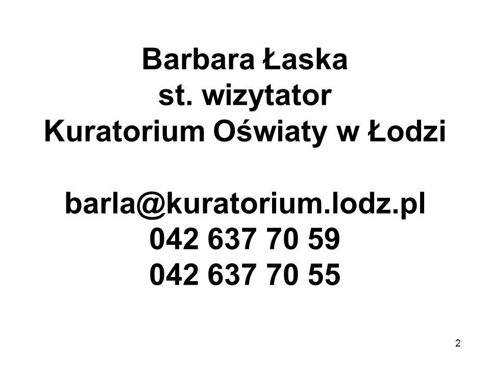 Barbara Łaska st. wizytator Kuratorium Oświaty w Łodzi barla@kuratorium.lodz.pl 042 637 70 59 042 637 70 55 2