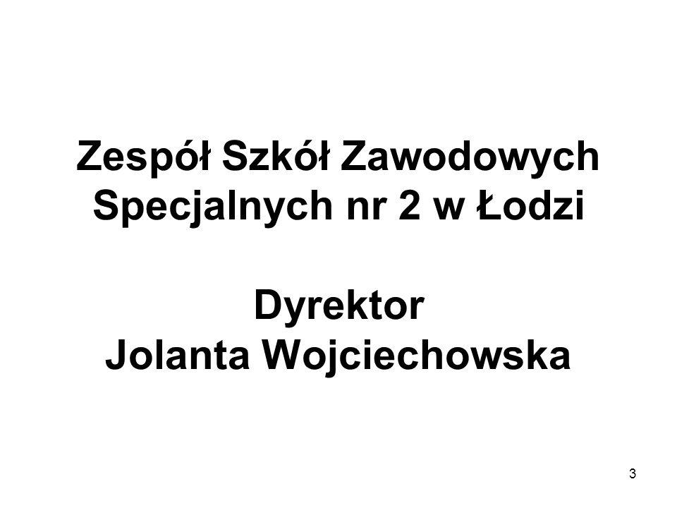 Zespół Szkół Zawodowych Specjalnych nr 2 w Łodzi Dyrektor Jolanta Wojciechowska 3